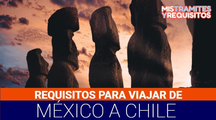 Requisitos para viajar a Chile desde México