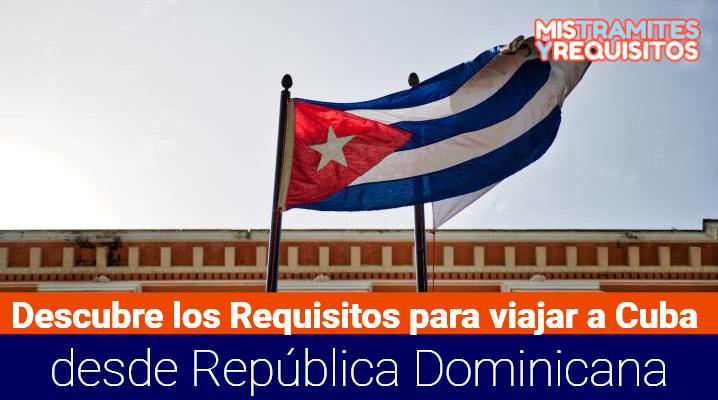 Requisitos para viajar a Cuba desde República Dominicana