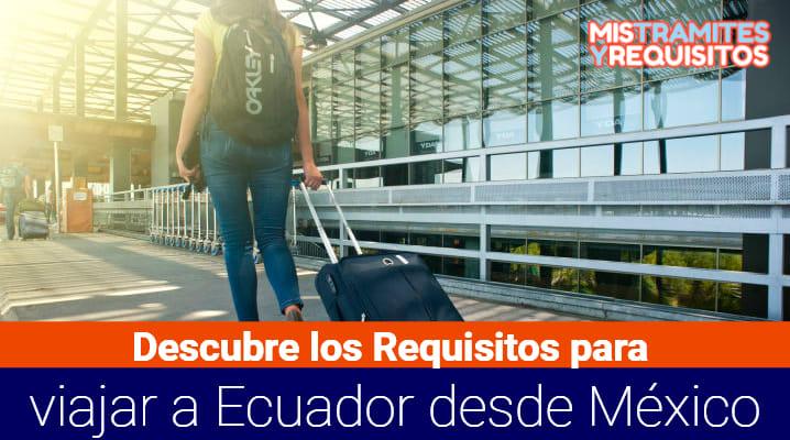 Requisitos para viajar a Ecuador desde México