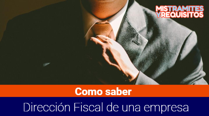 Como saber la Dirección Fiscal de una empresa
