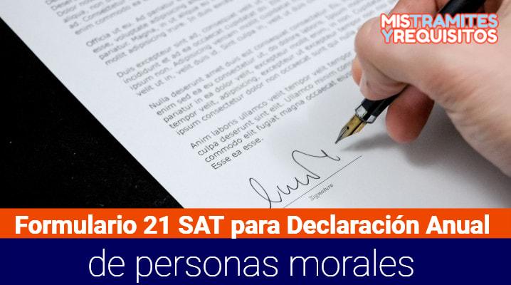 Conoce Como llenar el Formulario 21 SAT para Declaración Anual de personas morales