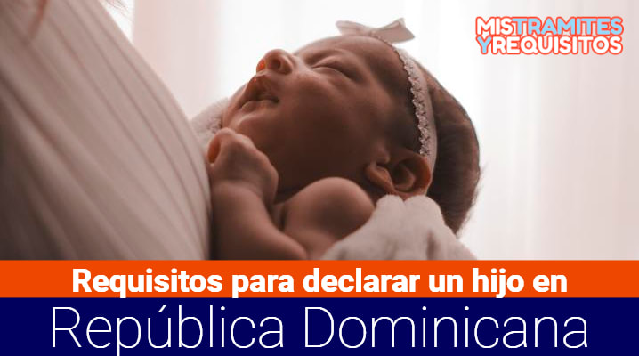 Requisitos para declarar un hijo en República Dominicana