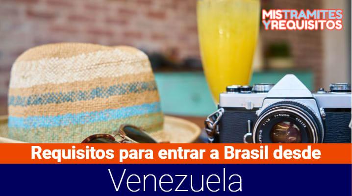 Conoce los Requisitos para entrar a Brasil desde Venezuela