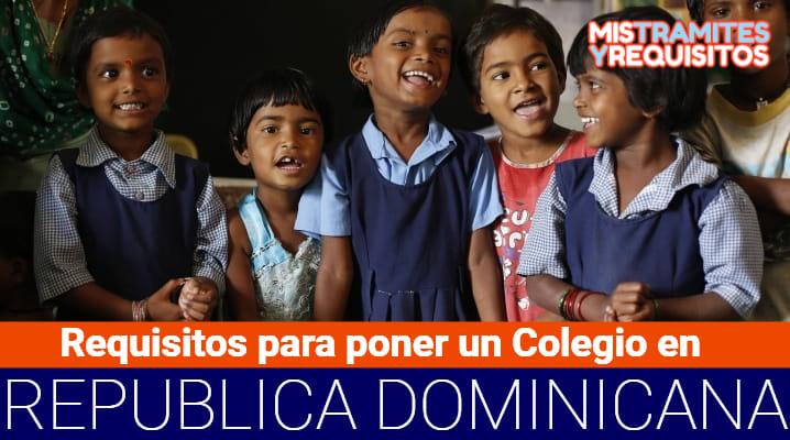 Requisitos para poner un Colegio en República Dominicana