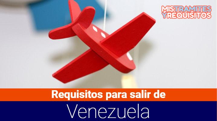Aquí podrás conocer los Requisitos para salir de Venezuela