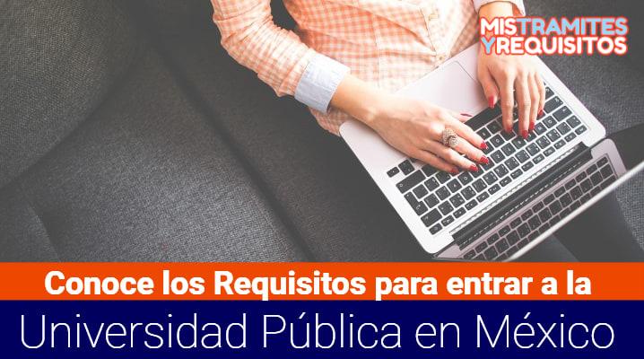 Conoce los Requisitos para entrar a la Universidad Pública en México
