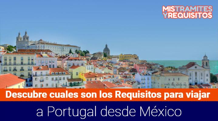 Descubre cuales son los Requisitos para viajar a Portugal desde México