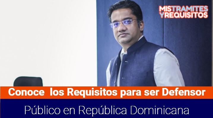 Conoce los Requisitos para ser Defensor Público en República Dominicana
