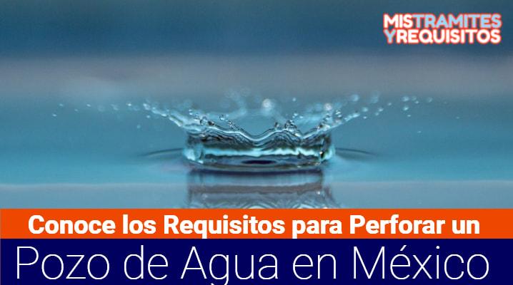 Conoce los Requisitos para Perforar un Pozo de Agua en México