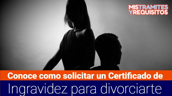 Conoce como solicitar un Certificado de Ingravidez para divorciarte