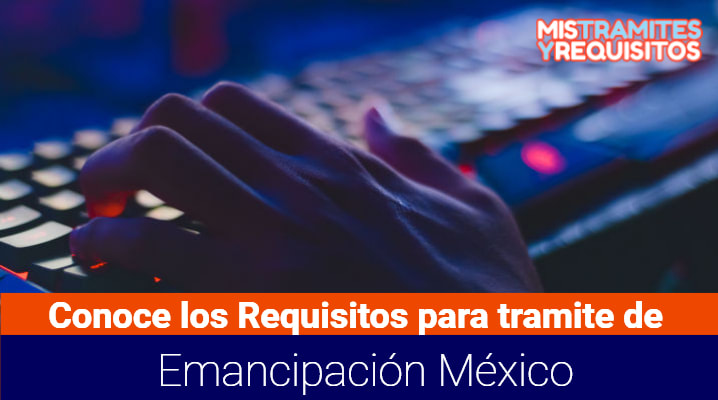 Conoce cuales son los Requisitos para Emancipación México