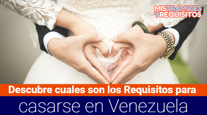 Descubre cuales son los Requisitos para casarse en Venezuela