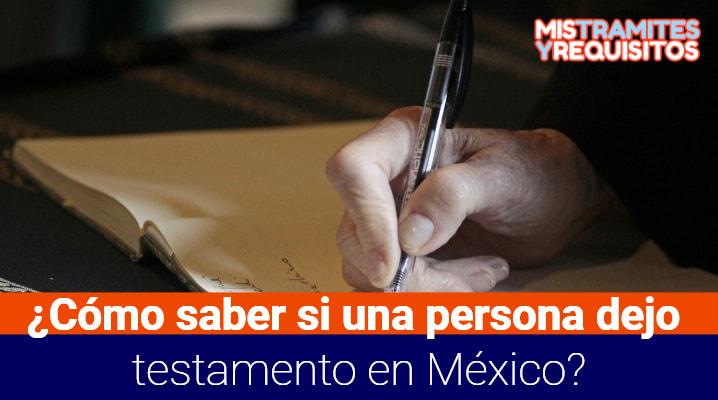 ¿Cómo saber si una persona dejo testamento en México?