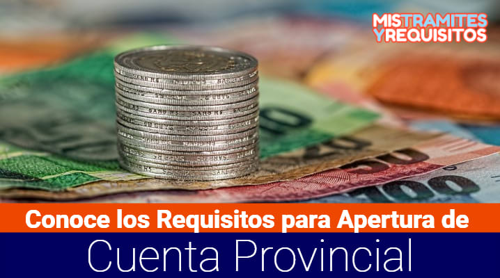 Conoce los Requisitos para Apertura de Cuenta Provincial
