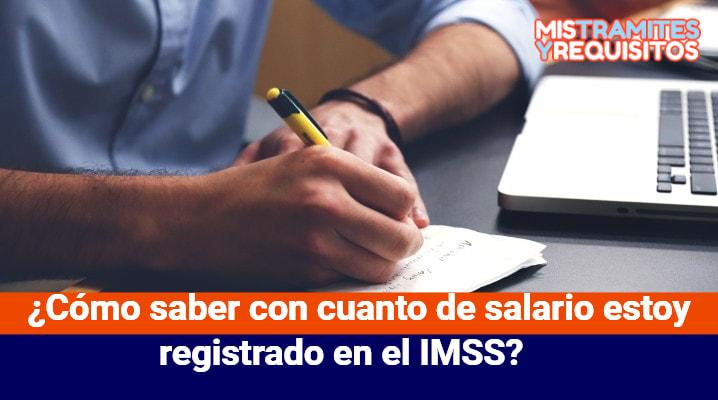 ¿Cómo saber con cuanto de salario estoy registrado en el IMSS?