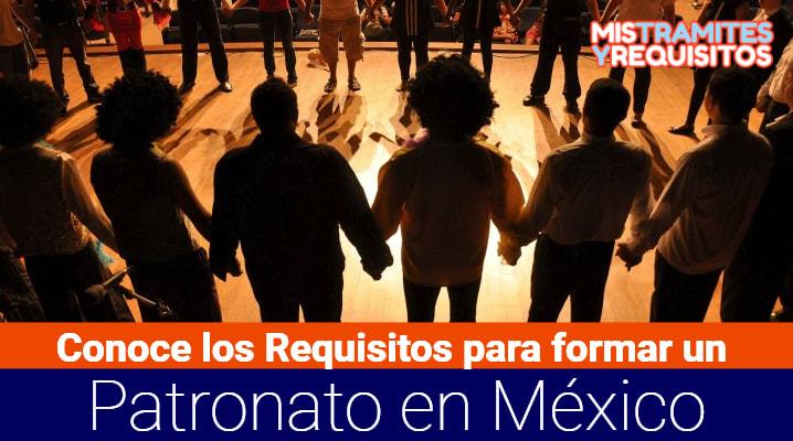 Conoce los Requisitos para formar un Patronato en México