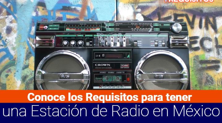Conoce los Requisitos para tener una Estación de Radio en México