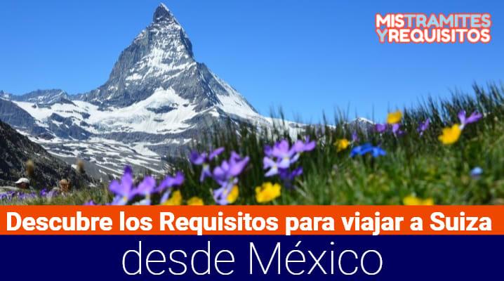 Descubre los Requisitos para viajar a Suiza desde México