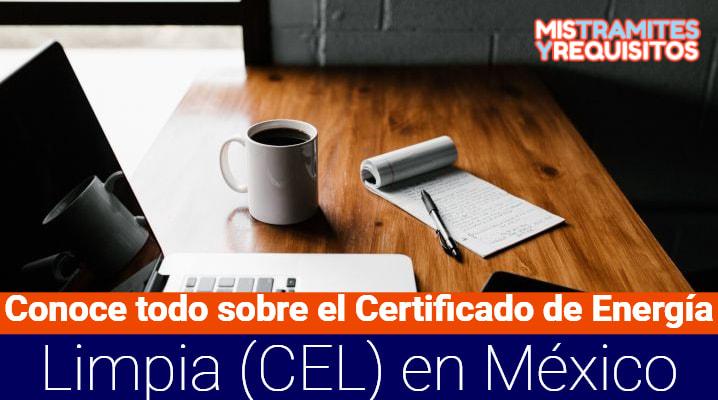Conoce todo sobre el Certificado de Energía Limpia (CEL) en México