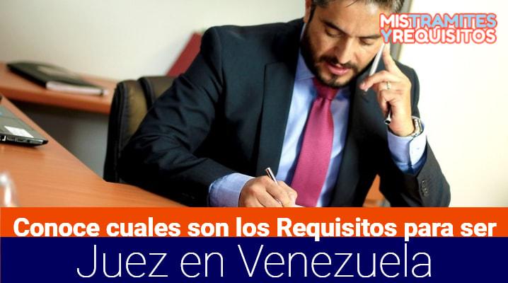 Conoce cuales son los Requisitos para ser Juez en Venezuela