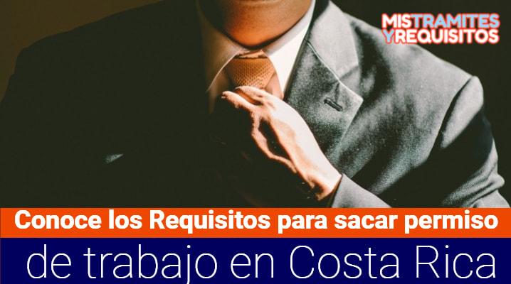 Conoce los Requisitos para sacar permiso de trabajo en Costa Rica