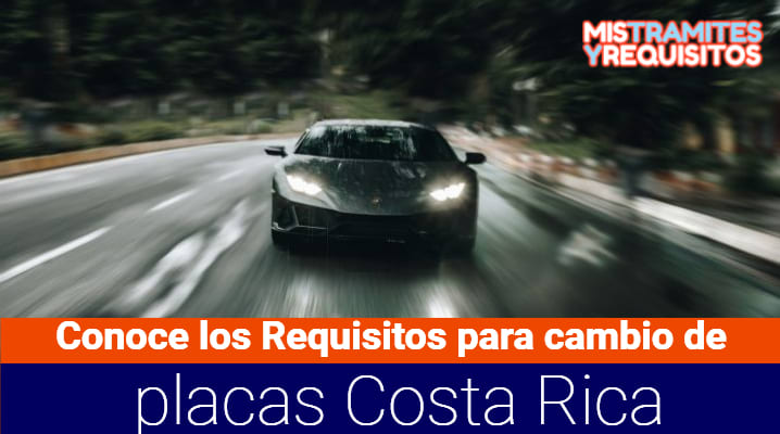 Conoce los Requisitos para cambio de placas Costa Rica