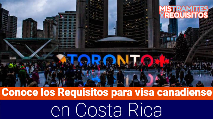 Conoce los Requisitos para visa canadiense en Costa Rica