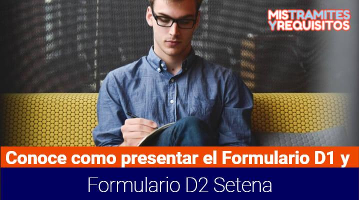 Conoce como presentar el Formulario D1 y Formulario D2 Setena