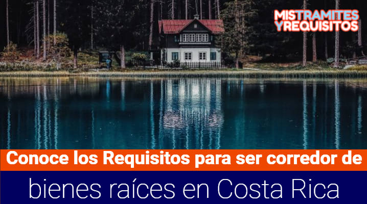 Conoce los Requisitos para ser corredor de bienes raíces en Costa Rica