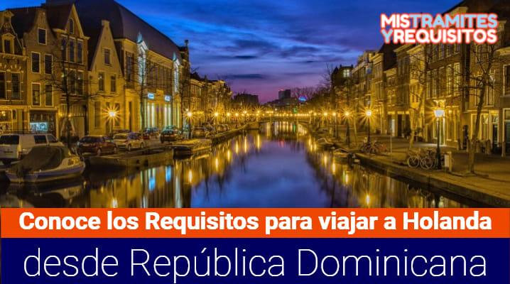 Requisitos para viajar a Holanda desde República Dominicana