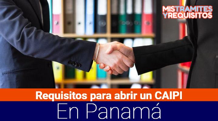 Requisitos para abrir un CAIPI en Panamá