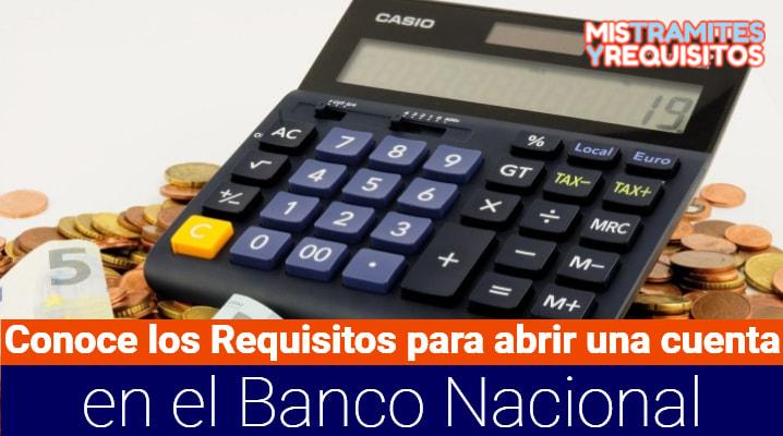 Conoce los Requisitos para abrir una cuenta en el Banco Nacional
