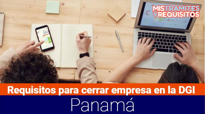 Conoce los Requisitos para cerrar empresa en la DGI Panamá