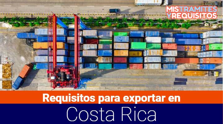 Conoce cuales son los Requisitos para exportar en Costa Rica