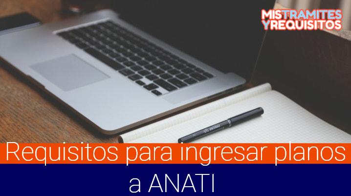 Requisitos para ingresar planos a ANATI