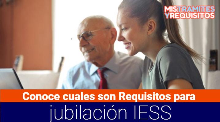Conoce cuales son los Requisitos para jubilación IESS