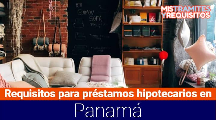 Conoce los Requisitos para préstamos hipotecarios en Panamá