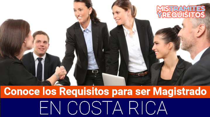 Requisitos para ser Magistrado en Costa Rica