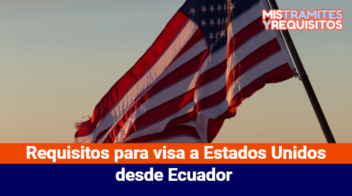 Requisitos para visa a Estados Unidos desde Ecuador