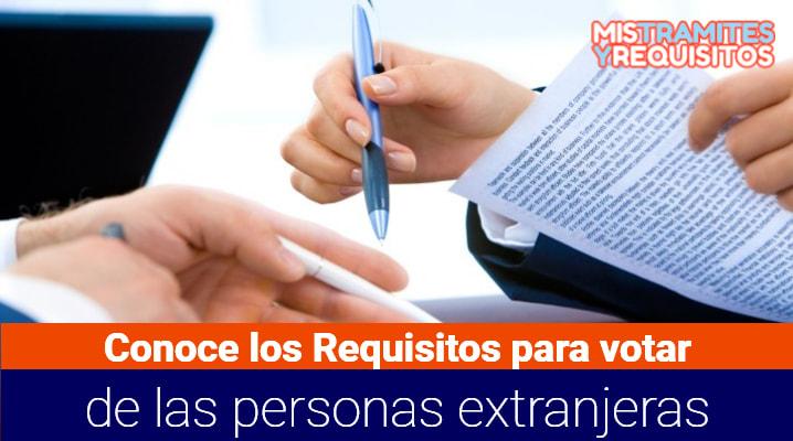 Conoce los Requisitos para votar de las personas extranjeras