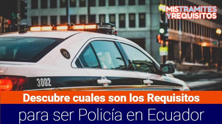 Descubre cuales son los Requisitos para ser policía en Ecuador