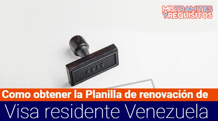 Como obtener la Planilla de renovación de Visa residente Venezuela