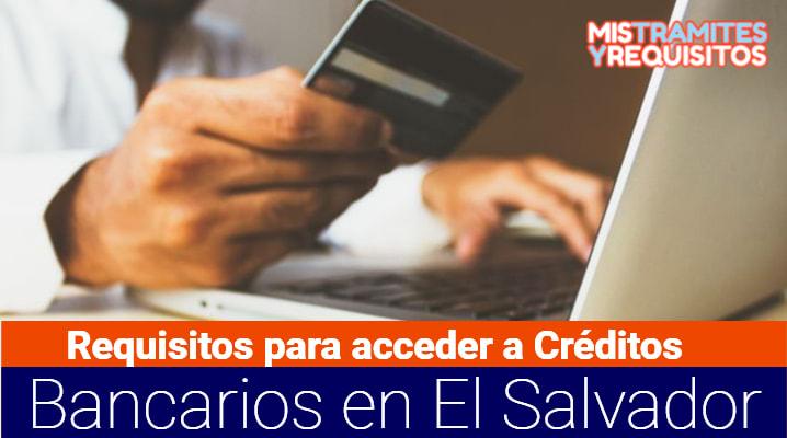 Conoce los Requisitos para acceder a Créditos Bancarios en El Salvador