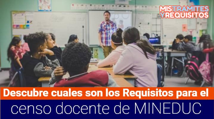 Descubre cuáles son los Requisitos para el censo docente de MINEDUC