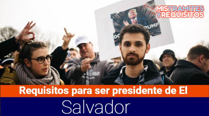 Descubre cuales son los Requisitos para ser presidente de El Salvador