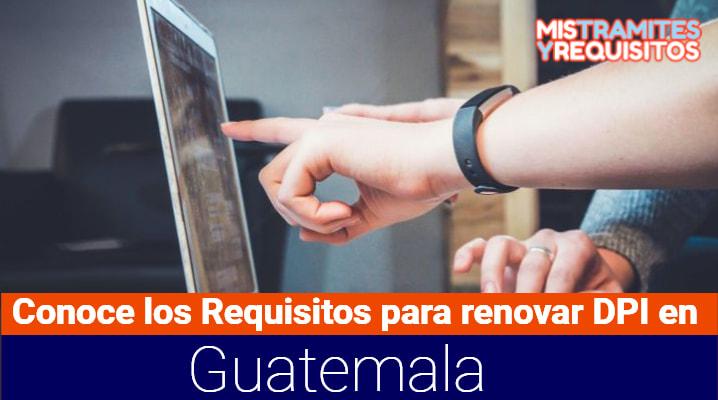 Conoce los Requisitos para renovar DPI en Guatemala