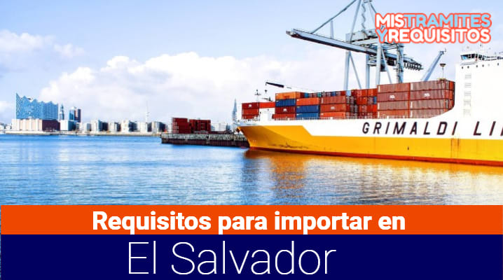 Conoce los Requisitos para importar en El Salvador