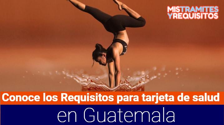 Conoce los Requisitos para tarjeta de salud en Guatemala