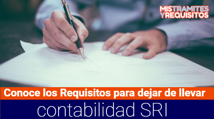 Conoce los Requisitos para dejar de llevar contabilidad SRI