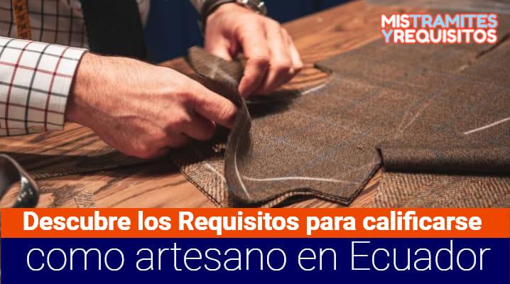 Descubre los Requisitos para calificarse como artesano en Ecuador